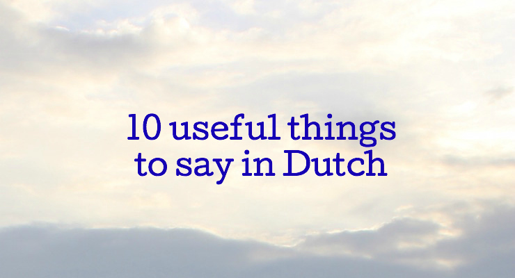 10 useful things to say in Dutch