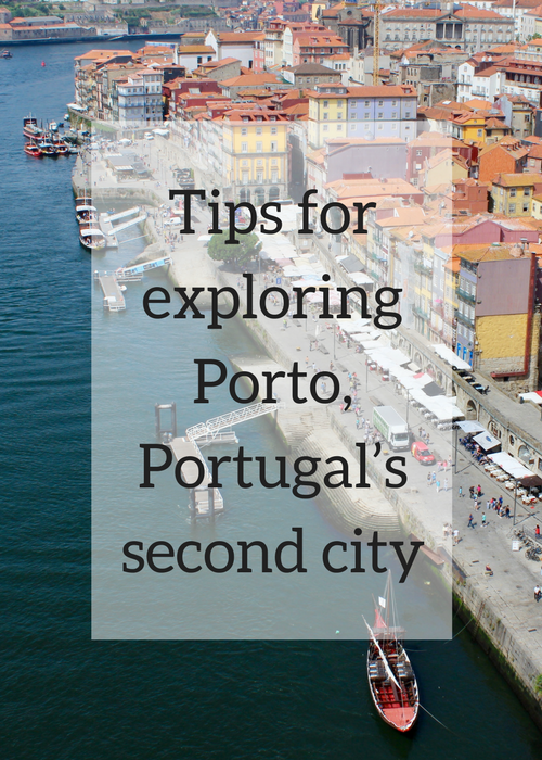 Tips for exploring Porto, Portugal's second city