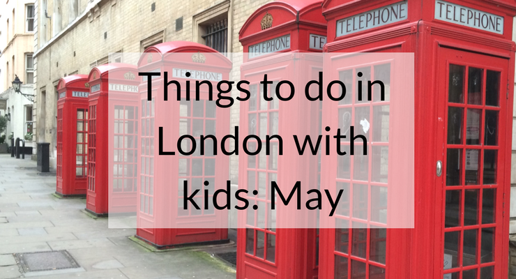 Things to in London with kids in May