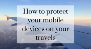 How to protect your mobile devices while travelling