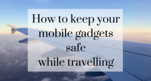 How to protect your mobile gadgets while travelling