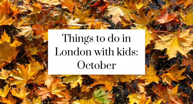Things to do in London with kids in October