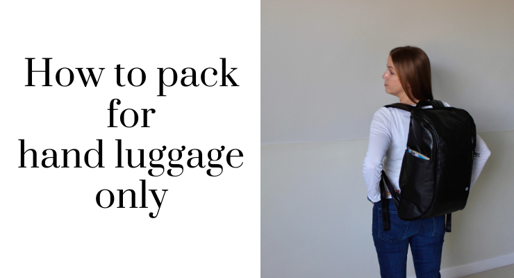 How to pack for hand luggage only: 11 top tips