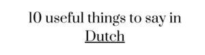Free language printable worksheet: 10 useful things to say in Dutch