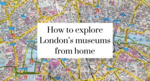 How to explore London's top museums from home