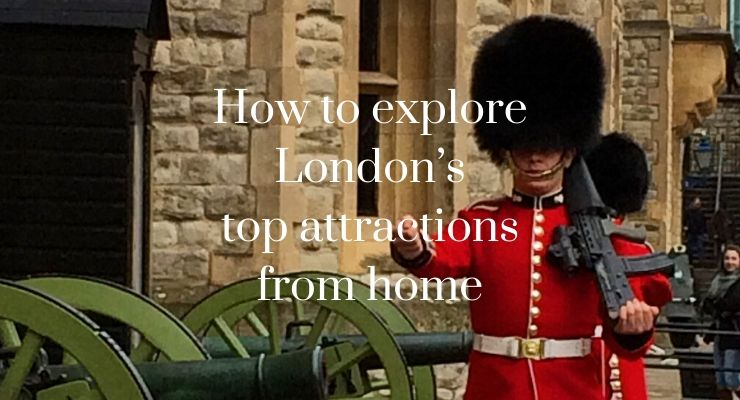 How to explore London's top attractions from home