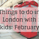 FI Things to in London with kids: February. Copyright Gretta Schifano